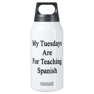 My Tuesdays Are For Teaching Spanish Insulated Water Bottle