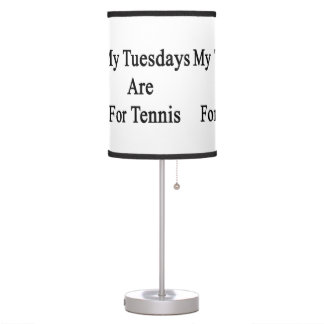 My Tuesdays Are For Tennis Table Lamp