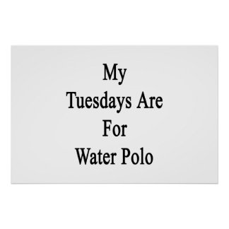 My Tuesdays Are For Water Polo. Poster