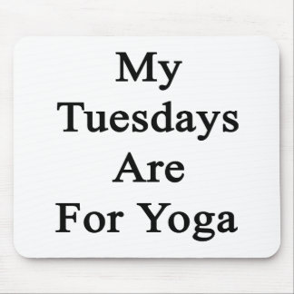 My Tuesdays Are For Yoga Mouse Pad