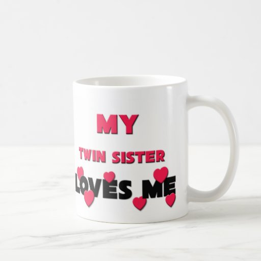 My Twin Sister Loves Me Classic White Coffee Mug
