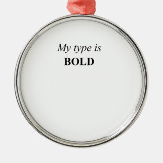 My Type is Bold Metal Ornament