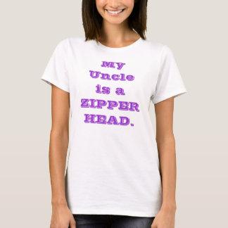 My Uncle is a ZIPPER HEAD. T-Shirt