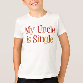 My Uncle Is Single T-Shirt