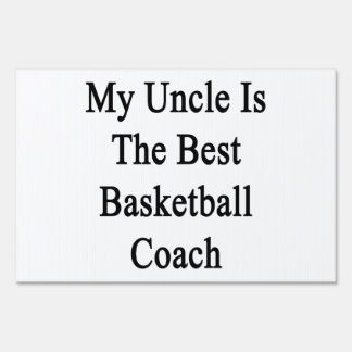 My Uncle Is The Best Basketball Coach Sign
