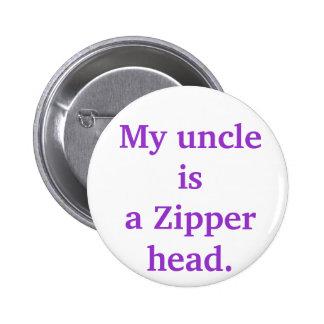 My uncle isa Zipper head. Pinback Button