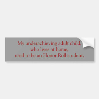 My underachieving adult child, who... - Customized Car Bumper Sticker
