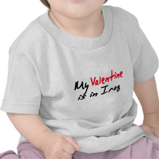 My Valentine is in Iraq Tee Shirt