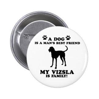 My vizsla family, your dog just a best friend buttons