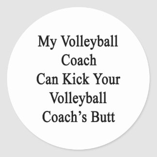 My Volleyball Coach Can Kick Your Volleyball Coach Classic Round Sticker