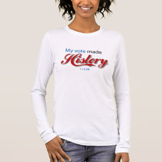 My vote made HISTORY! Long Sleeve T-Shirt