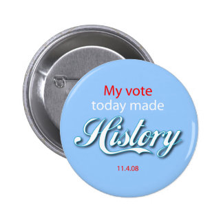 My vote today made HISTORY! 2 Inch Round Button