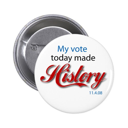 My vote today made HISTORY! Pinback Button