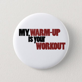 My warmup is your workout button