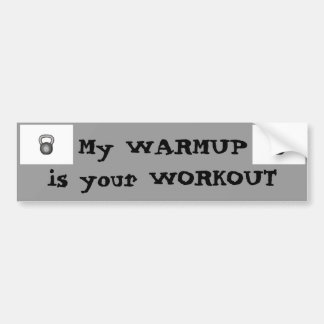 My warmup = your workout car bumper sticker