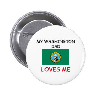 My WASHINGTON DAD Loves Me Button