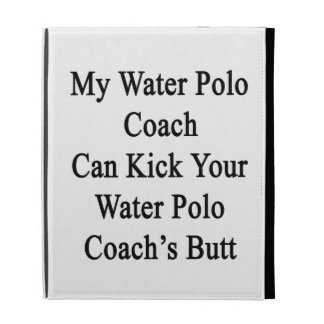 My Water Polo Coach Can Kick Your Water Polo Coach iPad Case