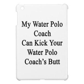 My Water Polo Coach Can Kick Your Water Polo Coach iPad Mini Covers