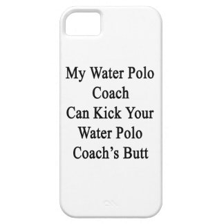 My Water Polo Coach Can Kick Your Water Polo Coach iPhone 5 Case
