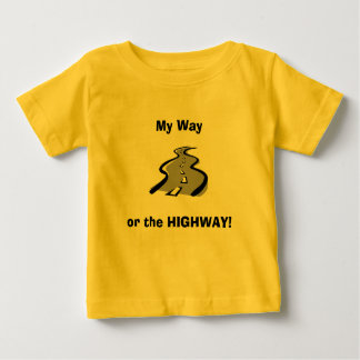 My Way, or the HIGHWAY! Baby T-Shirt