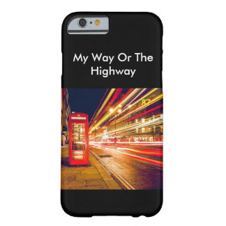 My Way Or The Highway Barely There iPhone 6 Case