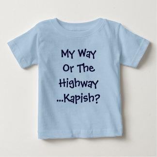 My Way Or The Highway...Kapish? Baby T-Shirt