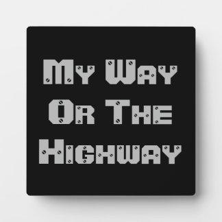 My Way Or The Highway Plaque