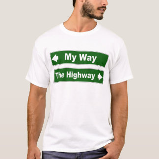 My Way or the Highway Street Sign Shirt