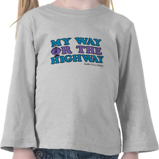 My Way Or The Highway T Shirts
