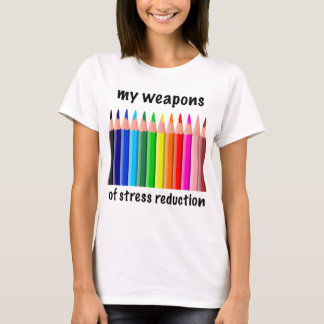 My Weapons of Stress Reduction for Colorists T-Shirt