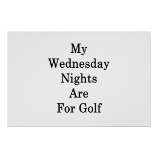 My Wednesday Nights Are For Golf Poster