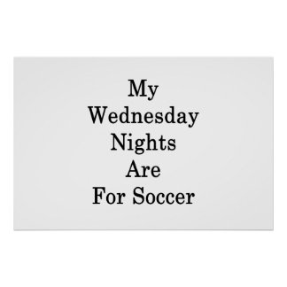 My Wednesday Nights Are For Soccer Poster