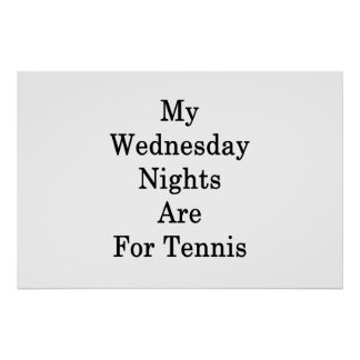 My Wednesday Nights Are For Tennis Poster