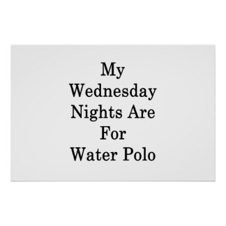 My Wednesday Nights Are For Water Polo Poster