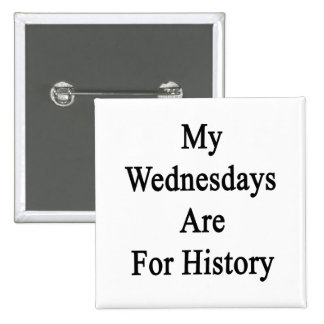 My Wednesdays Are For History Buttons