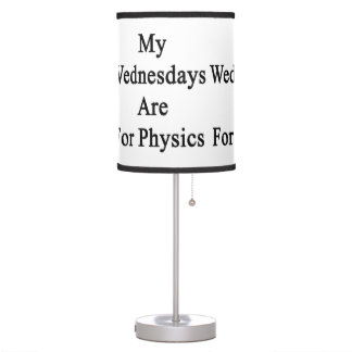 My Wednesdays Are For Physics Desk Lamp