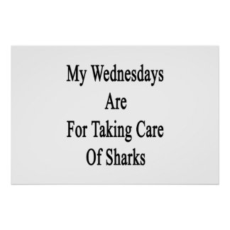My Wednesdays Are For Taking Care Of Sharks Poster