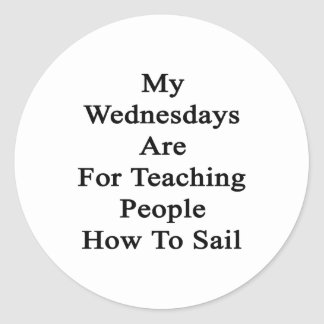 My Wednesdays Are For Teaching People How To Sail. Classic Round Sticker