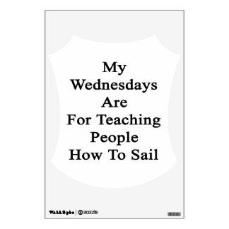 My Wednesdays Are For Teaching People How To Sail. Wall Sticker