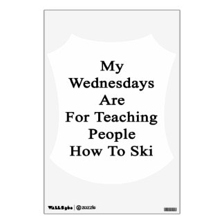 My Wednesdays Are For Teaching People How To Ski Wall Decal
