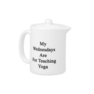 My Wednesdays Are For Teaching Yoga Teapot