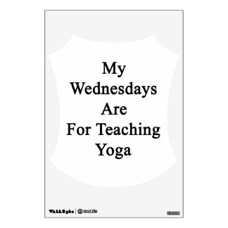 My Wednesdays Are For Teaching Yoga Wall Sticker