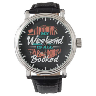 My Weekend Is All Booked - Funny Novelty Reading Wrist Watch