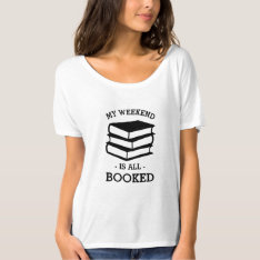 My Weekend Is All Booked Funny Shirt at Zazzle