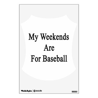 My Weekends Are For Baseball Room Sticker