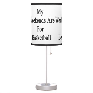 My Weekends Are For Basketball Lamp