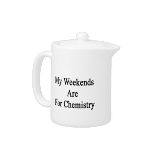 My Weekends Are For Chemistry