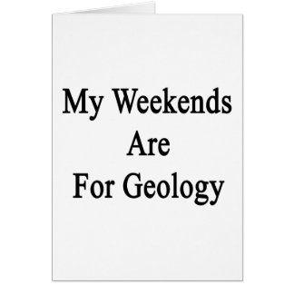 My Weekends Are For Geology Cards