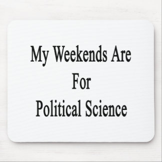 My Weekends Are For Political Science Mouse Pads