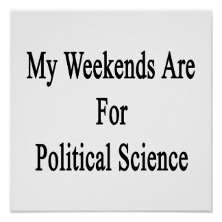 My Weekends Are For Political Science Print